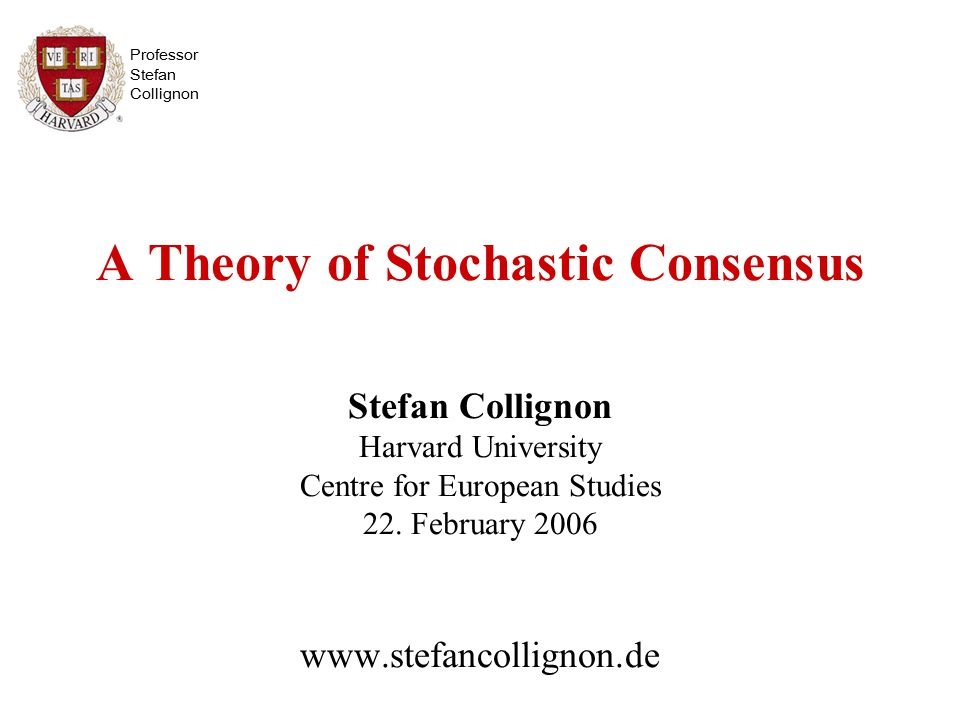 Professor Stefan Collignon Conclusion There is a rich research agenda waiting for us This paper as the opening shot deliberative process leading to stochastic consensus on stochastic consensus