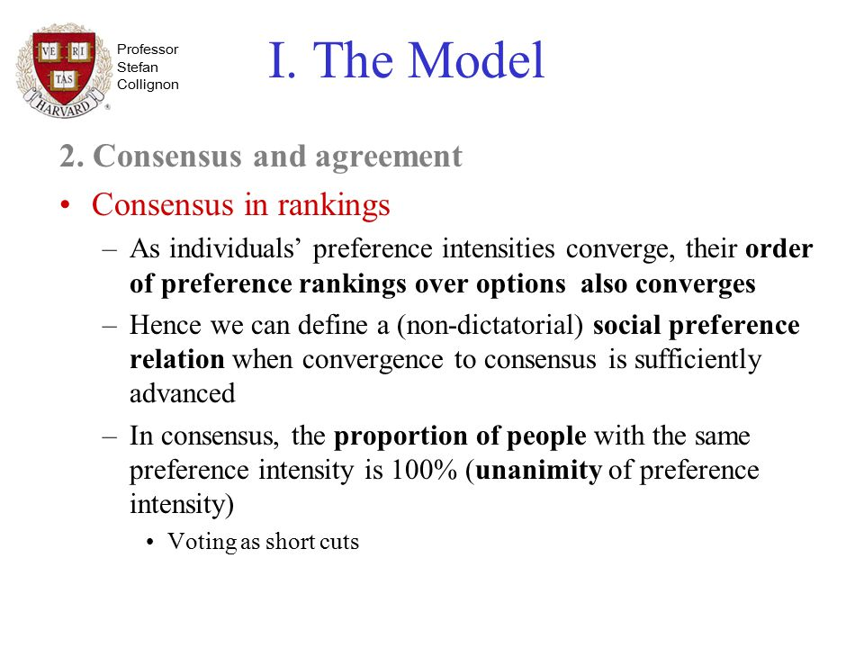Professor Stefan Collignon I. The Model 2. Consensus and agreement Consensus in rankings –As individuals' preference intensities converge, their order