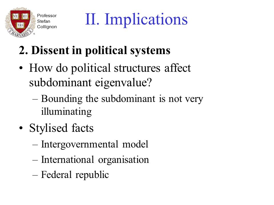 Professor Stefan Collignon II. Implications 2. Dissent in political systems How do political structures affect subdominant eigenvalue? –Bounding the s