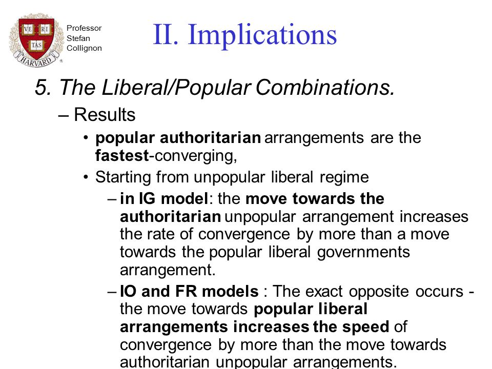 Professor Stefan Collignon II. Implications 5. The Liberal/Popular Combinations. –Results popular authoritarian arrangements are the fastest-convergin