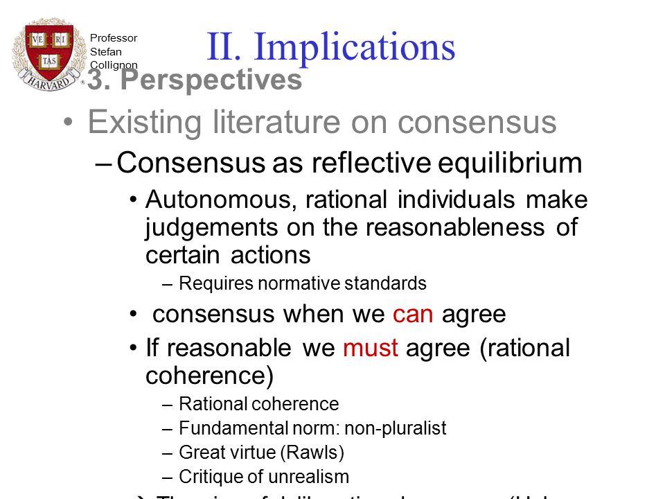 Professor Stefan Collignon II. Implications 3. Perspectives Existing literature on consensus –Consensus as reflective equilibrium Autonomous, rational