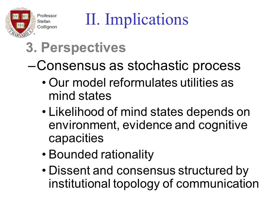 Professor Stefan Collignon II. Implications 3. Perspectives –Consensus as stochastic process Our model reformulates utilities as mind states Likelihoo