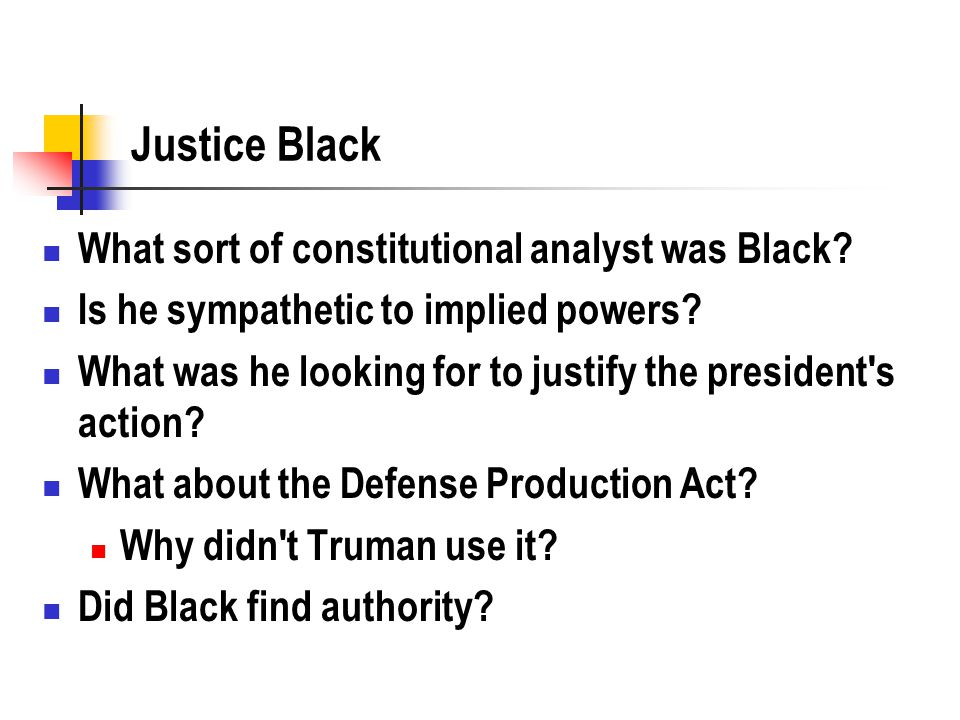 Justice Black What sort of constitutional analyst was Black? Is he sympathetic to implied powers? What was he looking for to justify the president's a