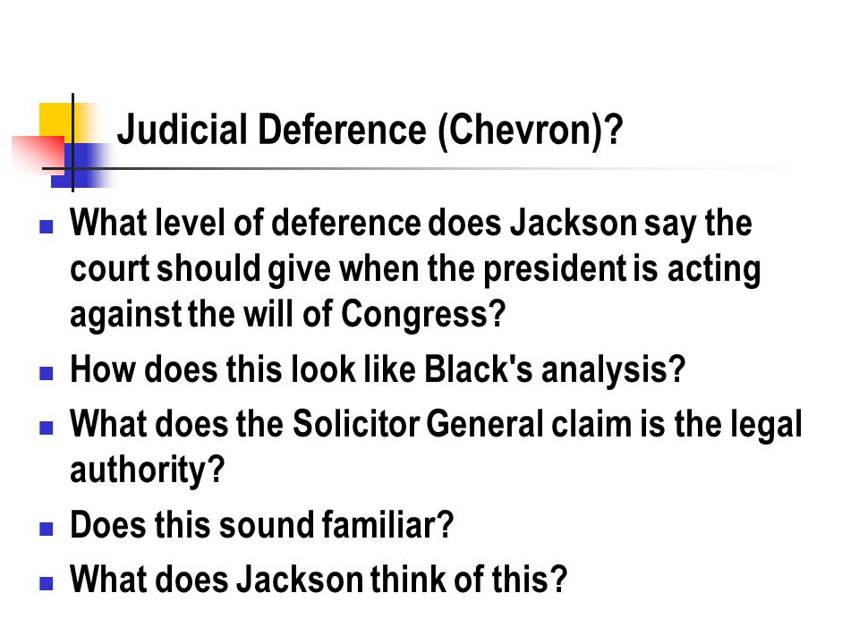 Judicial Deference (Chevron)? What level of deference does Jackson say the court should give when the president is acting against the will of Congress
