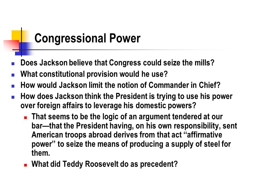 Congressional Power Does Jackson believe that Congress could seize the mills? What constitutional provision would he use? How would Jackson limit the