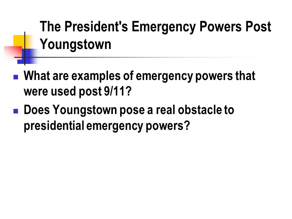 The President's Emergency Powers Post Youngstown What are examples of emergency powers that were used post 9/11? Does Youngstown pose a real obstacle