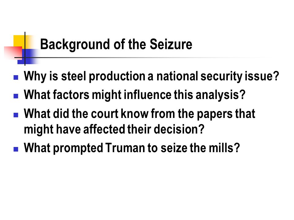 Background of the Seizure Why is steel production a national security issue? What factors might influence this analysis? What did the court know from