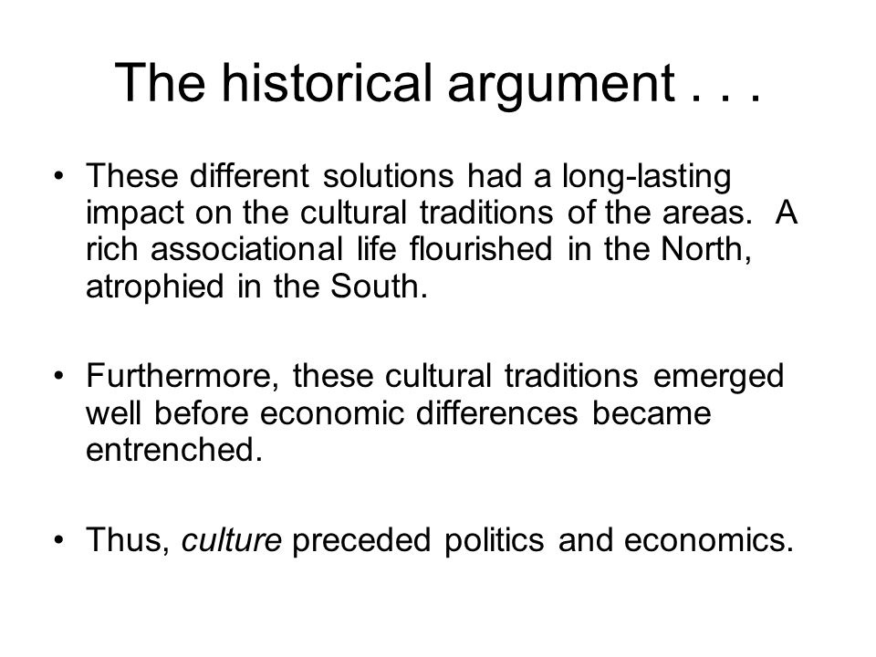 The historical argument... These different solutions had a long-lasting impact on the cultural traditions of the areas. A rich associational life flou