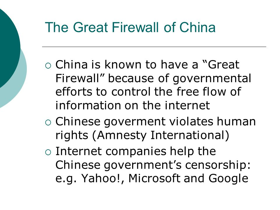 "The Great Firewall of China  China is known to have a ""Great Firewall"" because of governmental efforts to control the free flow of information on the"