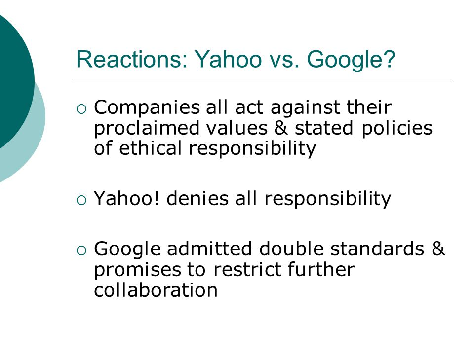 Reactions: Yahoo vs. Google?  Companies all act against their proclaimed values & stated policies of ethical responsibility  Yahoo! denies all respo