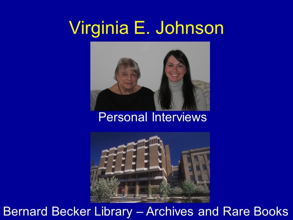 Virginia E. Johnson Personal Interviews Bernard Becker Library – Archives and Rare Books