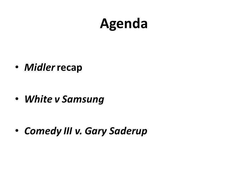 Agenda Midler recap White v Samsung Comedy III v. Gary Saderup