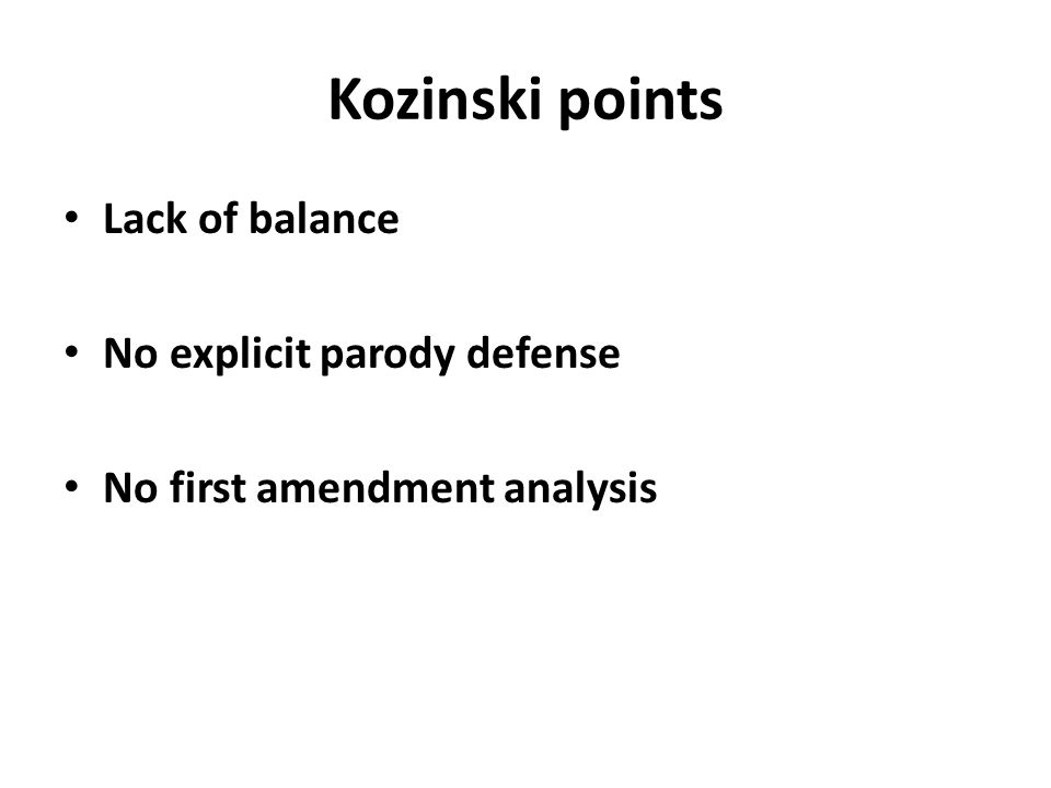 Kozinski points Lack of balance No explicit parody defense No first amendment analysis