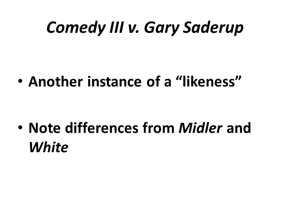 "Comedy III v. Gary Saderup Another instance of a ""likeness"" Note differences from Midler and White"