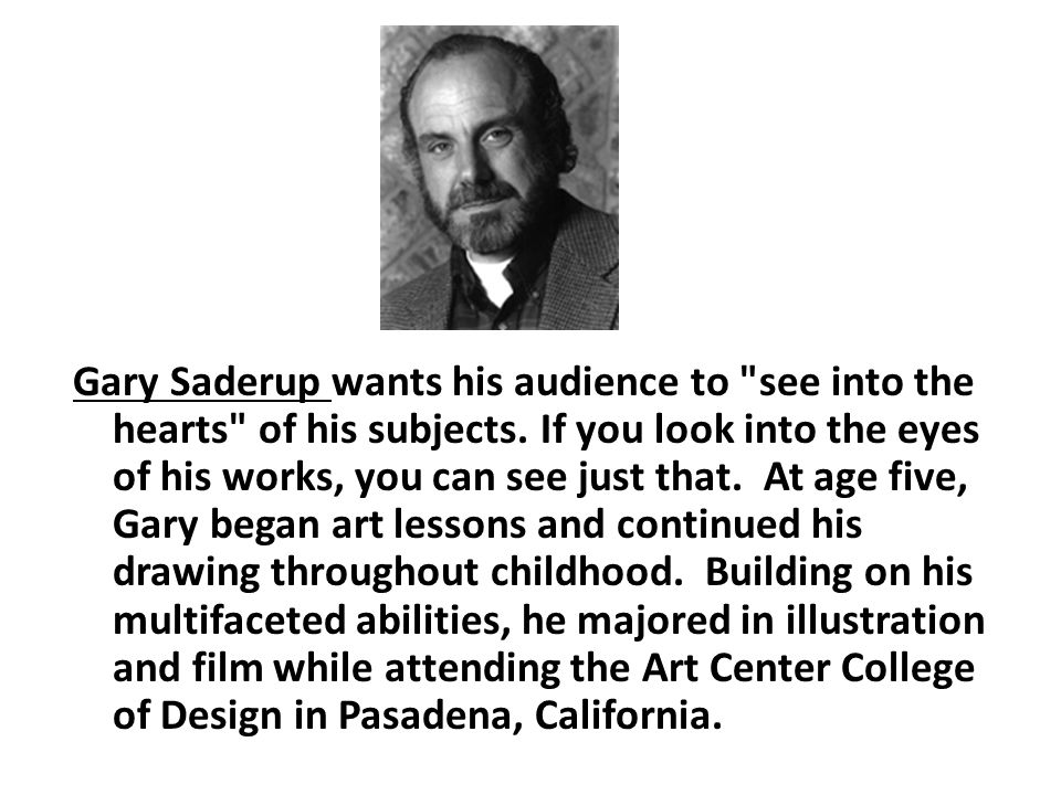 Gary Saderup wants his audience to