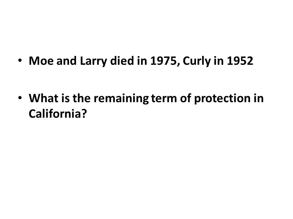 Moe and Larry died in 1975, Curly in 1952 What is the remaining term of protection in California?