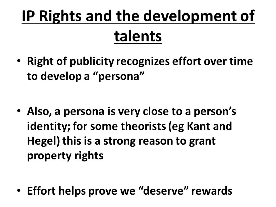 "IP Rights and the development of talents Right of publicity recognizes effort over time to develop a ""persona"" Also, a persona is very close to a pers"