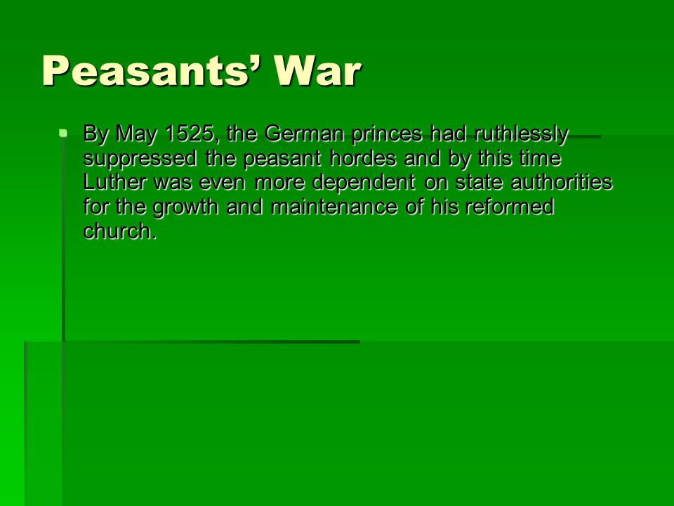 Peasants' War  By May 1525, the German princes had ruthlessly suppressed the peasant hordes and by this time Luther was even more dependent on state