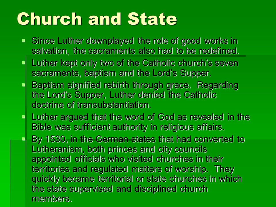 Church and State  Since Luther downplayed the role of good works in salvation, the sacraments also had to be redefined.