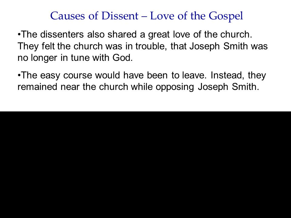 Causes of Dissent – Love of the Gospel The dissenters also shared a great love of the church. They felt the church was in trouble, that Joseph Smith w