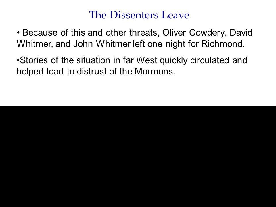 The Dissenters Leave Because of this and other threats, Oliver Cowdery, David Whitmer, and John Whitmer left one night for Richmond. Stories of the si