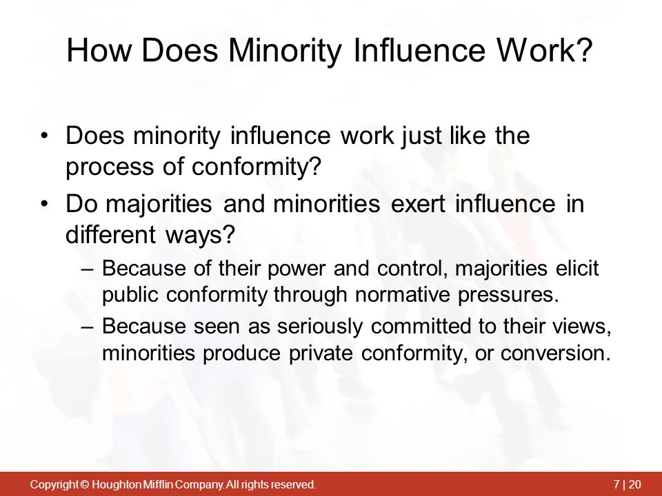 Copyright © Houghton Mifflin Company.All rights reserved.7 | 20 How Does Minority Influence Work.