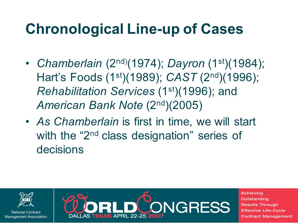 12 Chronological Line-up of Cases Chamberlain (2 nd) (1974); Dayron (1 st )(1984); Hart's Foods (1 st )(1989); CAST (2 nd )(1996); Rehabilitation Services (1 st )(1996); and American Bank Note (2 nd )(2005) As Chamberlain is first in time, we will start with the 2 nd class designation series of decisions