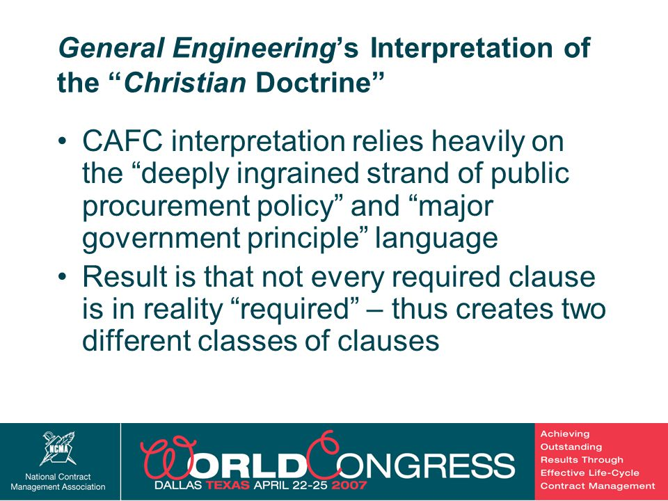 8 General Engineering's Two Prong Test the omitted clause must be required by regulation, statute or executive order, and the omitted clause must either (1) express a significant deeply ingrained fundamental procurement policy or (2) the clause (to be incorporated) is not written to benefit the party advocating its incorporation.