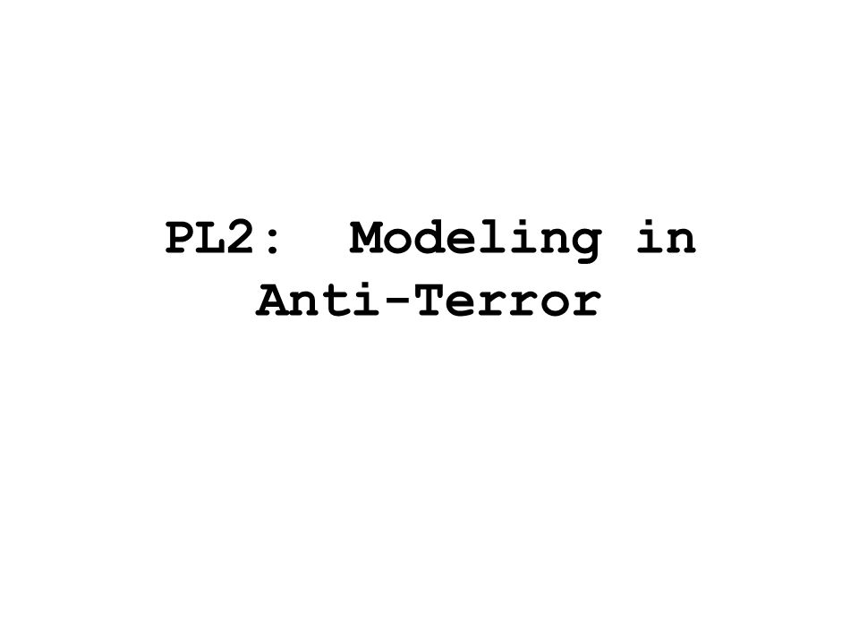 PL2: Modeling in Anti-Terror