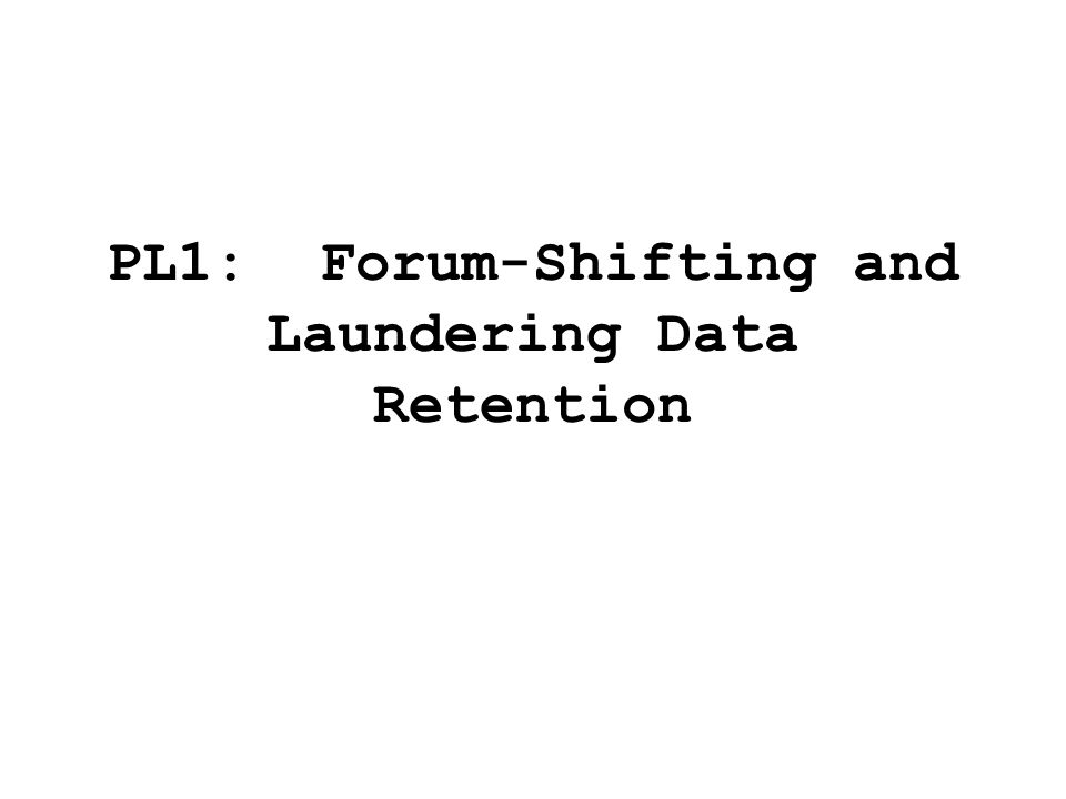 PL1: Forum-Shifting and Laundering Data Retention