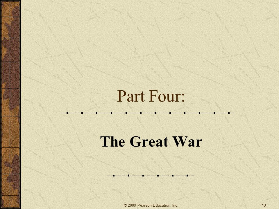 Part Four: The Great War 13© 2009 Pearson Education, Inc.