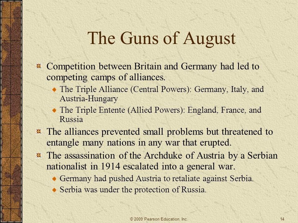 The Guns of August Competition between Britain and Germany had led to competing camps of alliances. The Triple Alliance (Central Powers): Germany, Ita