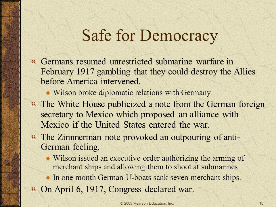 Safe for Democracy Germans resumed unrestricted submarine warfare in February 1917 gambling that they could destroy the Allies before America interven
