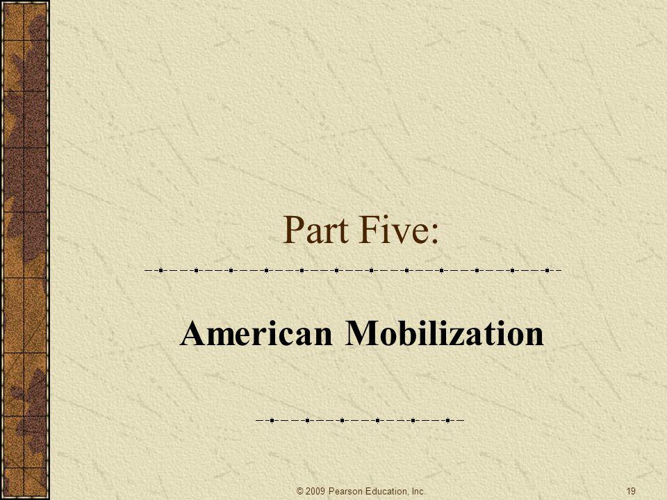 Part Five: American Mobilization 19© 2009 Pearson Education, Inc.