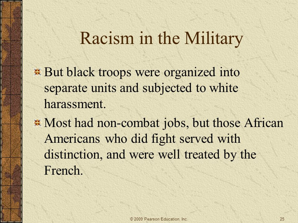 Racism in the Military But black troops were organized into separate units and subjected to white harassment. Most had non-combat jobs, but those Afri