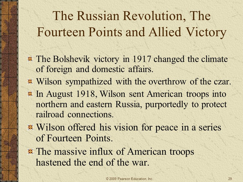 The Russian Revolution, The Fourteen Points and Allied Victory The Bolshevik victory in 1917 changed the climate of foreign and domestic affairs. Wils