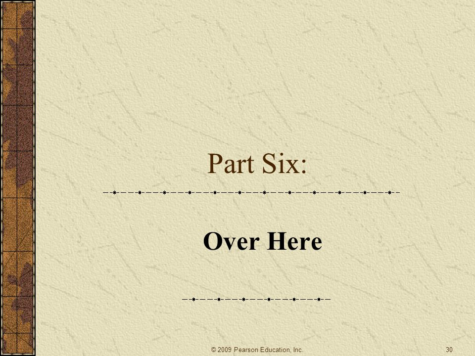 Part Six: Over Here 30© 2009 Pearson Education, Inc.
