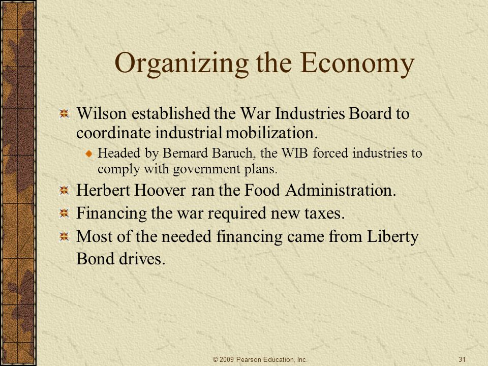 Organizing the Economy Wilson established the War Industries Board to coordinate industrial mobilization. Headed by Bernard Baruch, the WIB forced ind