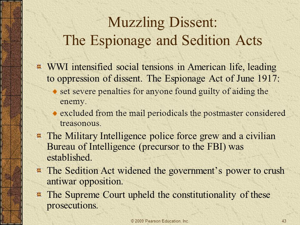Muzzling Dissent: The Espionage and Sedition Acts WWI intensified social tensions in American life, leading to oppression of dissent. The Espionage Ac