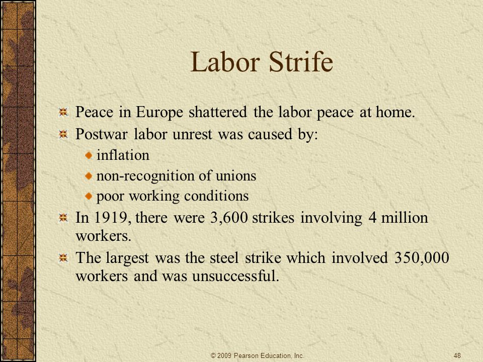 Labor Strife Peace in Europe shattered the labor peace at home. Postwar labor unrest was caused by: inflation non-recognition of unions poor working c