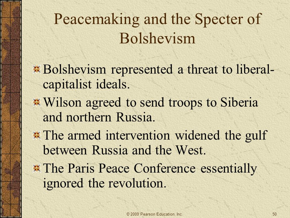 Peacemaking and the Specter of Bolshevism Bolshevism represented a threat to liberal- capitalist ideals. Wilson agreed to send troops to Siberia and n