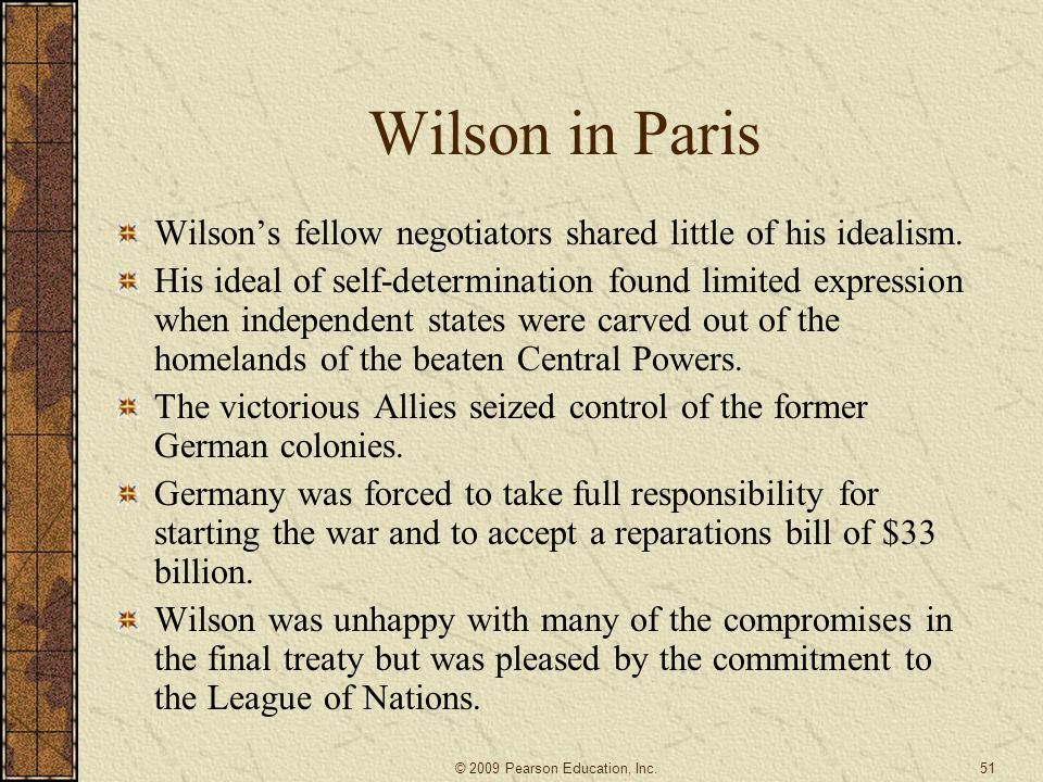 Wilson in Paris Wilson's fellow negotiators shared little of his idealism. His ideal of self-determination found limited expression when independent s