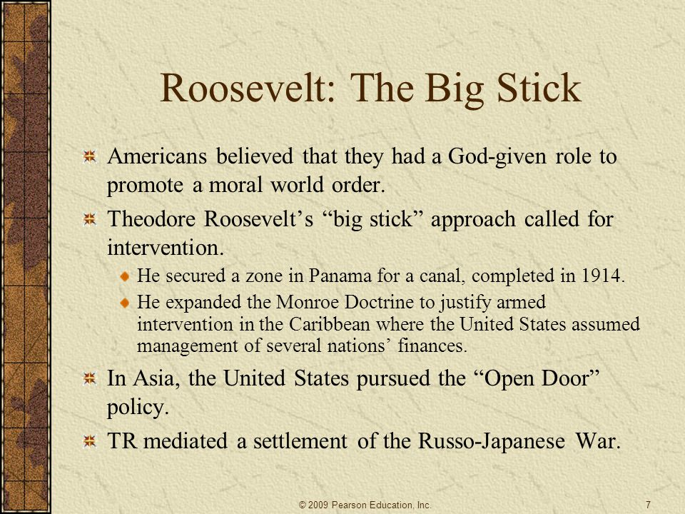 """Roosevelt: The Big Stick Americans believed that they had a God-given role to promote a moral world order. Theodore Roosevelt's """"big stick"""" approach c"""