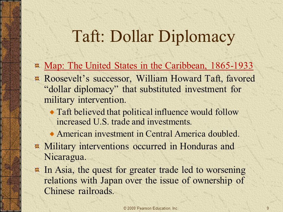 """Taft: Dollar Diplomacy Map: The United States in the Caribbean, 1865-1933 Roosevelt's successor, William Howard Taft, favored """"dollar diplomacy"""" that"""