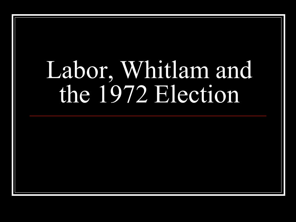 Labor, Whitlam and the 1972 Election
