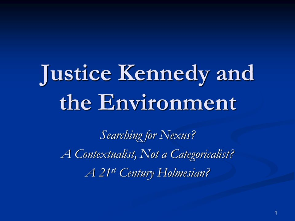 1 Justice Kennedy and the Environment Searching for Nexus.
