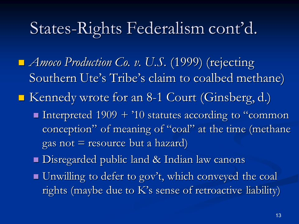 13 States-Rights Federalism cont'd. Amoco Production Co.