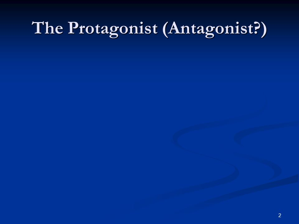 2 The Protagonist (Antagonist )