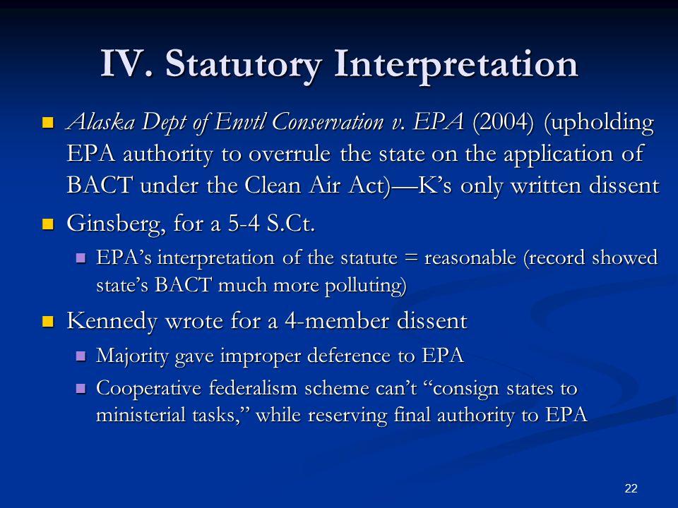 22 IV. Statutory Interpretation Alaska Dept of Envtl Conservation v. EPA (2004) (upholding EPA authority to overrule the state on the application of B