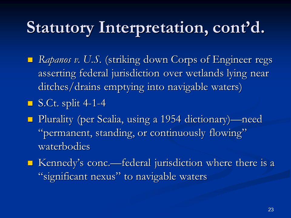 23 Statutory Interpretation, cont'd. Rapanos v. U.S. (striking down Corps of Engineer regs asserting federal jurisdiction over wetlands lying near dit